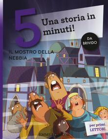 Il mostro nella nebbia. Una storia in 5 minuti! Ediz. illustrata - Stefano Bordiglioni - copertina