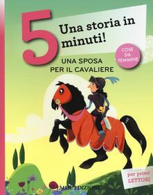 Una sposa per il cavaliere. Una storia in 5 minuti! Ediz. a colori.pdf