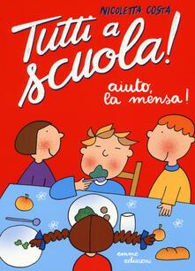 Aiuto, la mensa! Tutti a scuola! Ediz. a colori.pdf