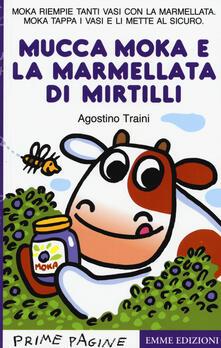 Ilmeglio-delweb.it La mucca Moka e la marmellata di mirtilli. Ediz. a colori Image