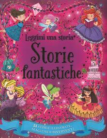 Storie fantastiche. Leggimi una storia. Ediz. a colori - copertina