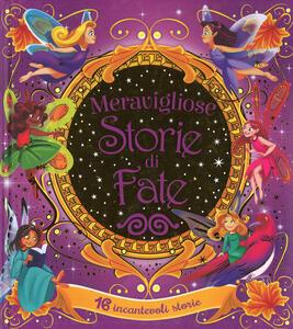 Meravigliose storie di fate. 16 incantevoli storie. Ediz. a colori