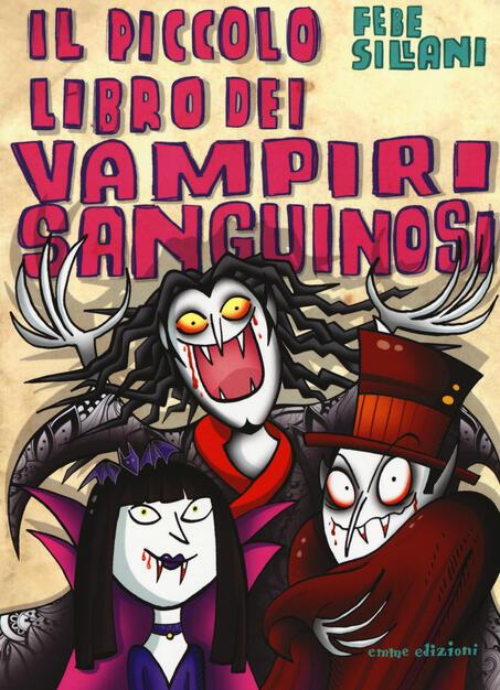 Il Piccolo Libro Dei Vampiri Sanguinosi Piccoli Libri Mostruosi Ediz A Colori Febe Sillani Libro Emme Edizioni Ibs