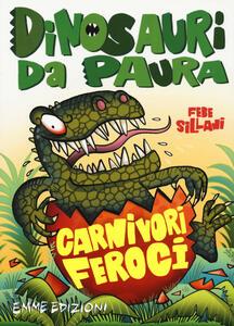 Carnivori feroci. Dinosauri da paura. Ediz. a colori