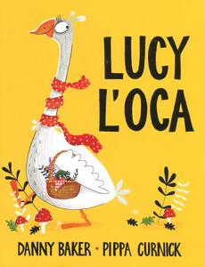 Lucy l'oca. Ediz. a colori