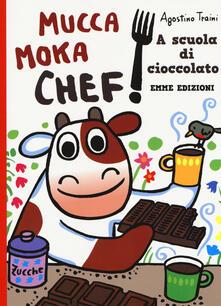 Rallydeicolliscaligeri.it A scuola di cioccolato. Mucca Moka chef. Ediz. a colori Image