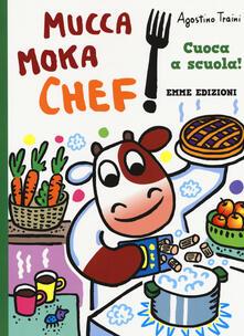 Cuoca a scuola! Mucca Moka chef. Ediz. a colori.pdf