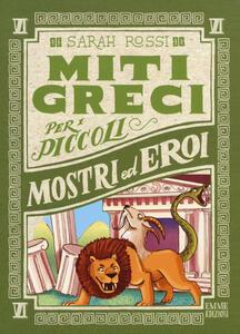 Mostri ed eroi. Miti greci per i piccoli. Vol. 6