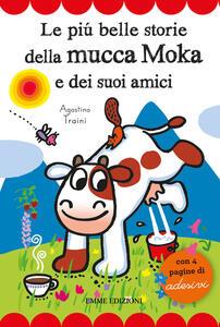 Le più belle storie della mucca Moka e dei suoi amici. Con adesivi - Agostino Traini - copertina