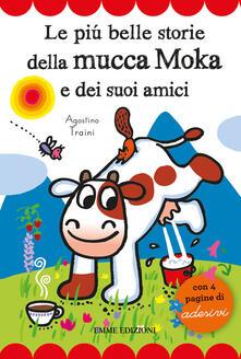 Filippodegasperi.it Le più belle storie della mucca Moka e dei suoi amici. Con adesivi Image