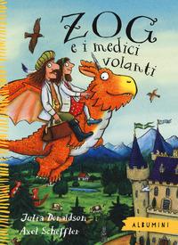 Zog e i medici volanti. Ediz. a colori - Donaldson Julia Scheffler Axel - wuz.it