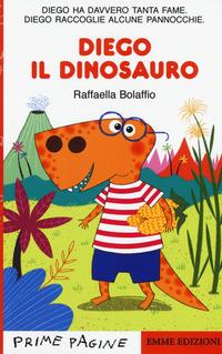 Diego il dinosauro. Ediz. a colori - Bolaffio Raffaella - wuz.it