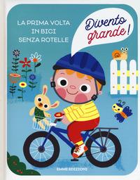 La La prima volta in bici senza rotelle. Divento grande! Ediz. a colori