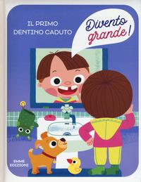 PRIMO DENTINO CADUTO. DIVENTO GRANDE! ED