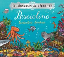 Osteriamondodoroverona.it Pesciolino. Cantastorie birichino. Ediz. a colori Image