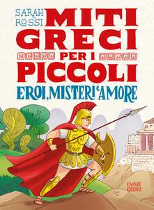 Eroi, misteri e amore. Miti greci per i piccoli - Sarah Rossi - copertina