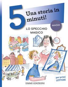 Filmarelalterita.it Lo specchio magico. Una storia in 5 minuti! Ediz. a colori Image