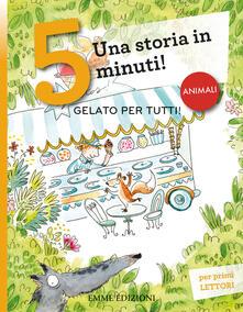 Gelato per tutti! Una storia in 5 minuti! Ediz. a colori.pdf