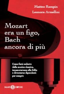 Mozart era un figo, Bach ancora di più. Come farsi sedurre dalla musica classica, innamorarsene alla follia e diventarne dipendenti per sempre.pdf