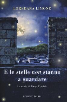 E le stelle non stanno a guardare. Le storie di Borgo Propizio - Loredana Limone - copertina