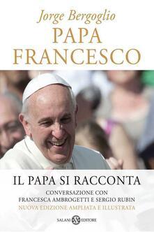 Tegliowinterrun.it Papa Francesco. Il papa si racconta. Conversazione con Francesca Ambrogetti e Sergio Rubin Image