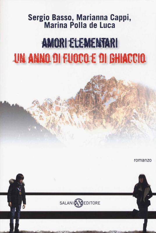 Amori elementari. Un anno di fuoco e di ghiaccio - Sergio Basso,Marianna Cappi,Marina Polla De Luca - copertina