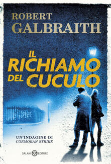 Il richiamo del cuculo - Robert Galbraith,Alessandra Casella,Angela Ragusa - ebook