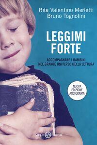 Libro Leggimi forte. Accompagnare i bambini nel grande universo della lettura Rita Valentino Merletti , Bruno Tognolini