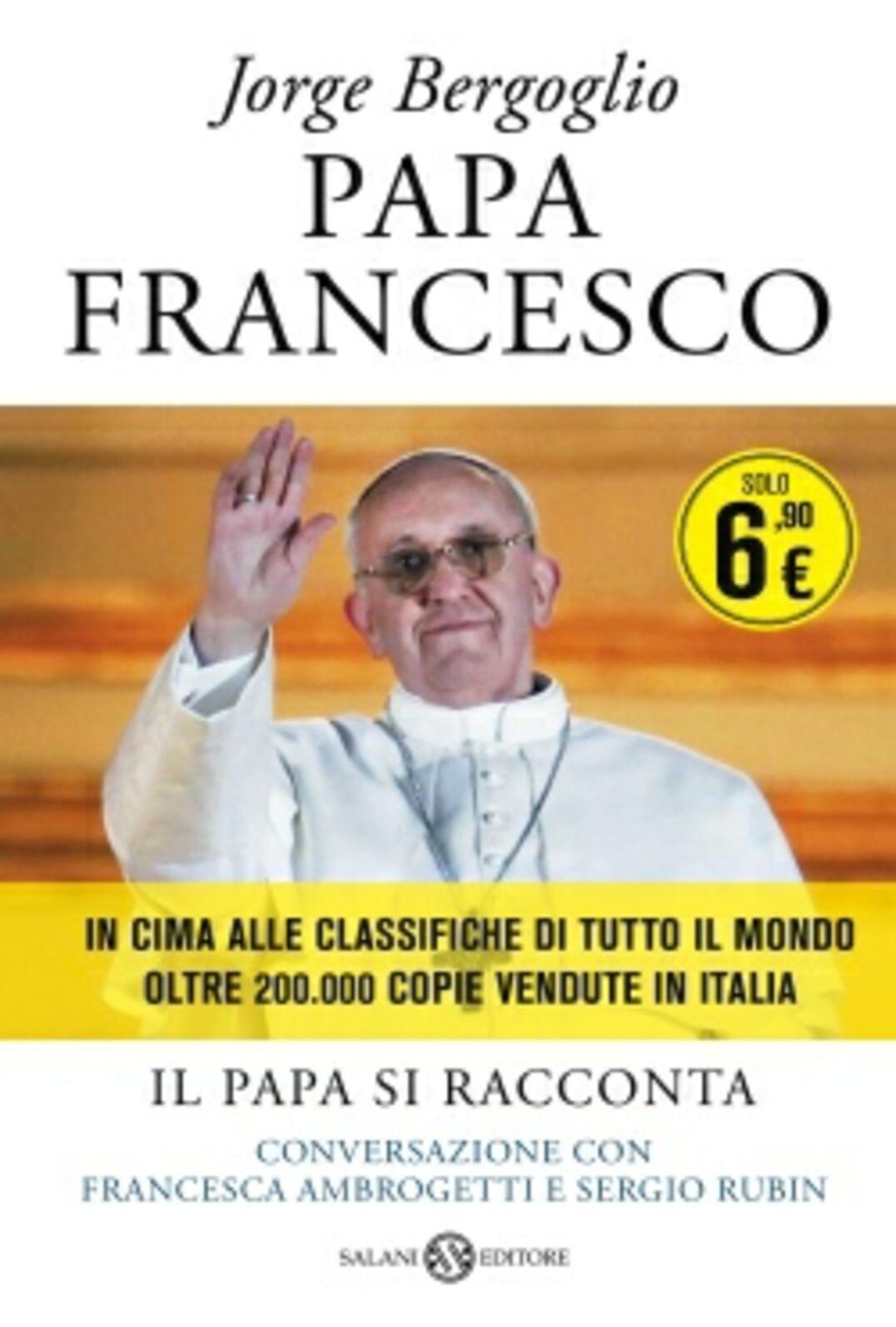 Papa Francesco. Il papa si racconta. Conversazione con Francesca amborgetti e Sergio Rubin