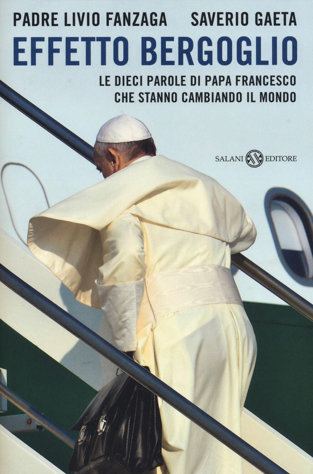 Effetto Bergoglio. Le dieci parole di papa Francesco che stanno cambiando il mondo