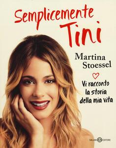 Semplicemente Tini. Vi racconto la storia della mia vita - Martina Stoessel - copertina