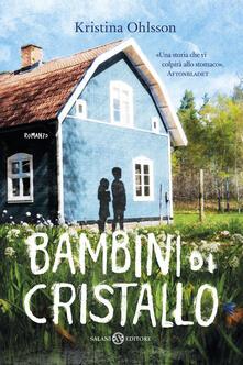 Bambini di cristallo - Kristina Ohlsson - copertina