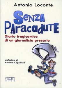 Senza paracadute. Diario tragicomico di un giornalista precario - Antonio Loconte - copertina