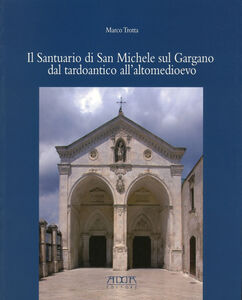 Il santuario di San Michele sul Gargano dal tardoantico all'altomedioevo