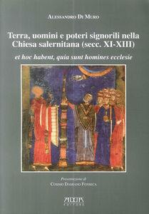 Terra, uomini e poteri signorili nella Chiesa salernitana (secc. XI-XIII). Et hoc habent, quia sunt homines ecclese