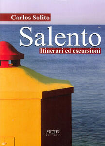 Salento. Itinerari ed escursioni