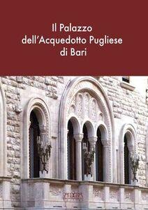 Il palazzo dell'acquedotto pugliese a Bari