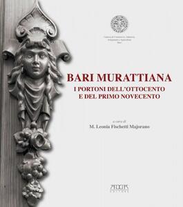 Bari mirattiana. I portoni dell'Ottocento e del primo Novecento. Catalogo della mostra (Bari, 15-30 aprile 2013) - copertina