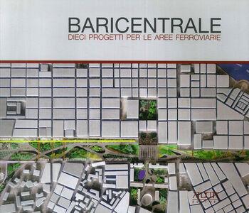 Baricentrale. Dieci progetti per le aree ferroviarie