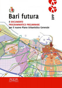 Bari futura. Il documento programmatico preliminare per il nuovo piano urbanistico