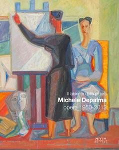 Il labirinto della pittura. Michele De Palma. Opere 1950-2013. Catalogo della mostra (Bari, 16 novembre 2013-30 marzo 2014). Ediz. illustrata
