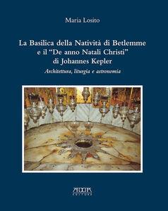 La Basilica della Natività di Betlemme e il «De anno Natali Christi» di Johannes Kepler. Architettura, liturgia e astronomia