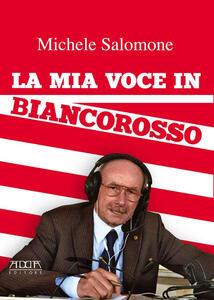 La mia voce in biancorosso - Michele Salomone - copertina