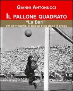 Il pallone quadrato. «La Bari» dal centenario al nuovo club dopo il crack