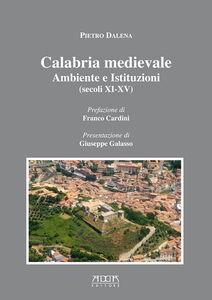Calabria medievale. Ambiente e istituzioni (secoli XI-XV)
