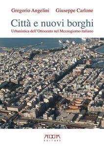 Città e nuovi borghi. Urbanistica dell'Ottocento nel Mezzogiorno italiano - Gregorio Angelini,Giuseppe Carlone - copertina
