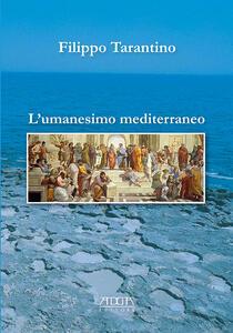 L' Umanesimo mediterraneo. Orizzonte storico-culturale per la costruzione di una cittadinanza cosmopolita - Filippo Tarantino - copertina