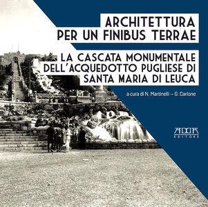Architettura per un finibus terrae. La cascata monumentale dell'acquedotto pugliese di Santa Maria di Leuca