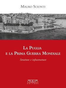 La Puglia e la prima guerra mondiale. Strutture e infrastrutture - Mauro Scionti - copertina
