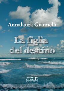 La figlia del destino - Annalaura Giannelli - copertina